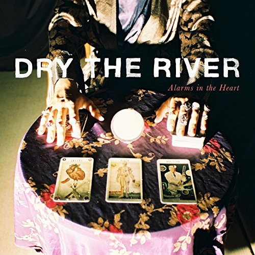 Album DRY THE RIVER ALARMS IN THE HEART