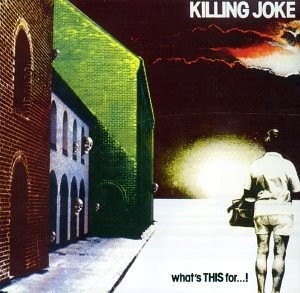 KILLING-JOKE_What-s-THIS-for--