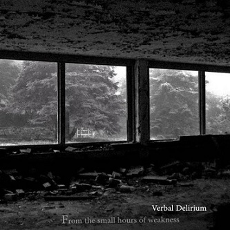 Album VERBAL DELIRIUM From The Small House Of Weakness (2013)