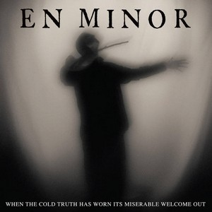 EN-MINOR_When-The-Cold-Truth-Has-Worn-Its-Miserable-Wel