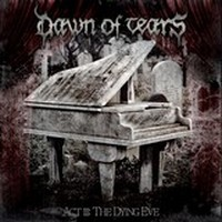 Album DAWN OF TEARS Act Iii : The Dying Eve (2013)