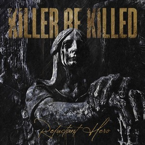 Album KILLER BE KILLED Reluctant Hero (2020)
